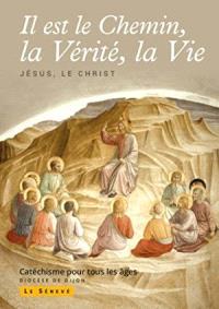 Il est le chemin, la vérité, la vie : Jésus, le Christ : catéchisme pour tous les âges