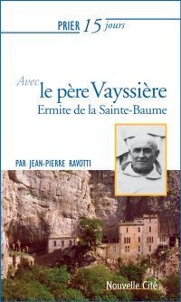 Prier 15 jours avec le père Marie-Etienne Vayssière : ermite de la Sainte-Baume