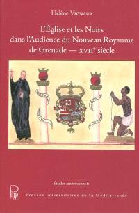 L'Eglise et les Noirs dans l'audience du nouveau royaume de Grenade-XVIIe siècle