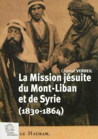La mission jésuite du Mont-Liban et de Syrie : 1830-1864