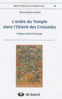 L'ordre du Temple dans l'Orient des croisades