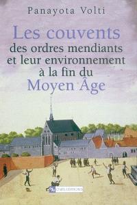 Les couvents des ordres mendiants et leur environnement à la fin du Moyen Age : le nord de la France et les anciens Pays-Bas méridionaux