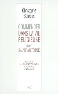 Commencer dans la vie religieuse avec saint Antoine. Suivi de Vie d'Antoine