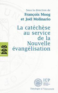 La catéchèse au service de la Nouvelle évangélisation : actes du VIe Colloque international de l'ISPC (Paris, 5 au 8 mars 2013)