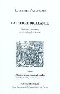 De la pierre brillante; Suivi de L'ornement des noces spirituelles : traduction de 1606 par un chartreux de Paris
