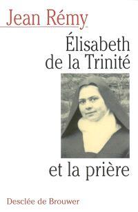 Elisabeth de la Trinité et la prière : commentaire de la prière de la bienheureuse Elisabeth de la Trinité