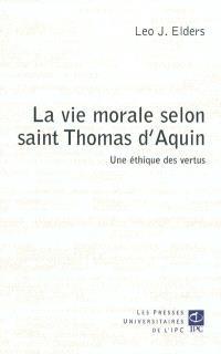 La vie morale selon saint Thomas d'Aquin : une éthique des vertus