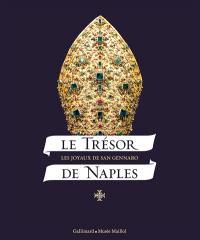 Le trésor de Naples : les joyaux de San Gennaro : exposition à Paris, Fondation Dina Vierny-Musée Maillol, du 19 mars au 20 juillet 2014