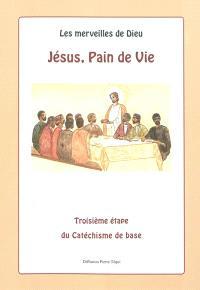 Les merveilles de Dieu. Volume 3, Jésus, pain de vie : catéchisme de base préparant à la première communion