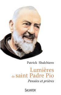 Lumières de saint padre Pio : pensées et prières