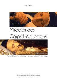 Miracles des corps incorrompus : des saints souvent stigmatisés aux corps incorrompus