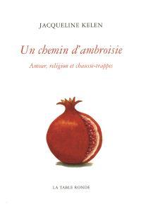 Un chemin d'ambroisie : amour, religion et chausse-trappes