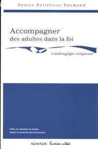 Accompagner des adultes dans la foi : l'andragogie religieuse