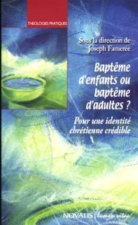 Baptême d'enfants ou baptême d'adultes ? : pour une identité chrétienne crédible