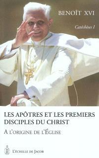 Catéchèses. Volume 1, Les apôtres et les premiers disciples du Christ : à l'origine de l'Eglise