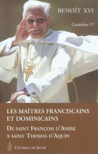 Catéchèses. Volume 6, Les maîtres franciscains et dominicains : de saint François d'Assise à saint Thomas d'Aquin