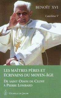 Catéchèses. Volume 5, Les maîtres, Pères et écrivains du Moyen Age : de saint Odon de Cluny à Pierre Lombard