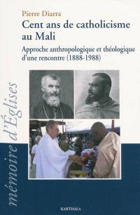 Cent ans de catholicisme au Mali : approche anthropologique et théologique d'une rencontre, 1888-1988