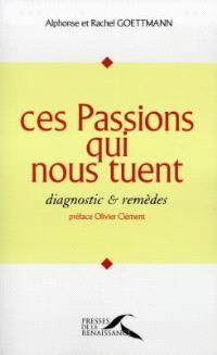 Ces passions qui nous tuent : diagnostic et remèdes
