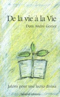 De la vie à la vie : la Bible me parle de ma vie : jalons pour une lectio divina