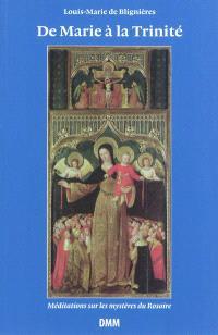 De Marie à la Trinité : méditations sur les mystères du Rosaire