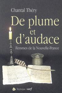 De plume et d'audace : femmes de la Nouvelle-France : essai