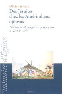 Des jésuites chez les Amérindiens ojibwas : histoire et ethnologie d'une rencontre, XVIIe-XXe siècles