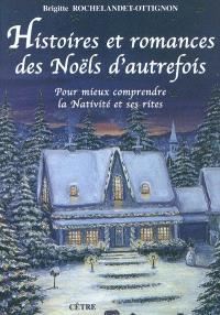 Histoires et romances des Noëls d'autrefois : pour mieux comprendre la Nativité et ses rites