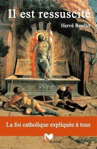 Il est ressuscité : la foi catholique expliquée à tous