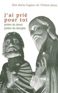 J'ai prié pour toi : prière de Jésus, prière du disciple