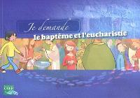 Je demande le baptême et l'eucharistie : livret de l'enfant