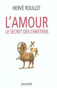 L'amour, le secret des chrétiens