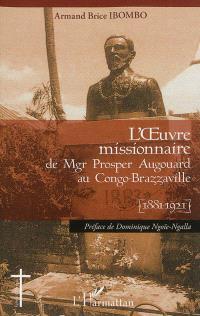 L'oeuvre missionnaire de Mgr Prosper Augouard au Congo-Brazzaville (1881-1921)
