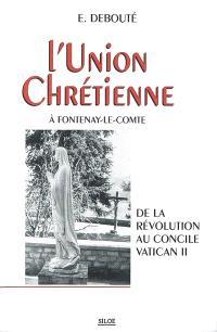 L'Union chrétienne à Fontenay-le-Comte : de la Révolution au concile Vatican II