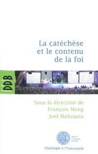 La catéchèse et le contenu de la foi : actes du cinquième colloque international de l'ISPC tenu à Paris du 15 au 18 février 2011