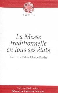 La messe traditionnelle en tous ses états : explications sur les divers types de célébrations : messe pontificale, grand-messe, messe basse