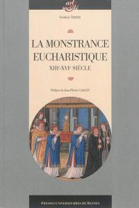 La monstrance eucharistique : genèse, typologie et fonctions d'un objet d'orfèvrerie (XIIIe-XVIe siècle)