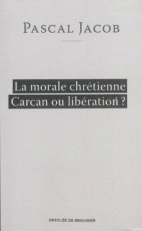 La morale chrétienne, carcan ou libération ?