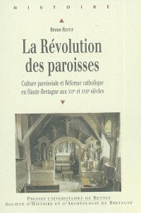 La révolution des paroisses : culture paroissiale et Réforme catholique en Haute-Bretagne aux XVIe et XVIIe siècles