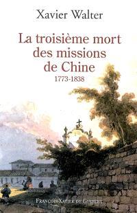 La troisième mort des missions de Chine : 1773-1838
