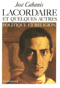 Lacordaire et quelques autres : politique et religion