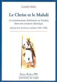 Le Christ et le Mahdi : la communauté chrétienne au Soudan dans son contexte islamique en particulier durant la période de la révolution mahdiste (1881-1898)