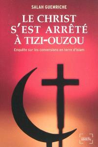 Le Christ s'est arrêté à Tizi-Ouzou : enquête sur les conversions en terre d'islam