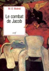 Le Combat de Jacob : Peut-on vivre avec Dieu ? Peut-on vivre sans Dieu ?