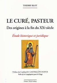 Le curé, pasteur : des origines à la fin du XXe siècle : étude historique et juridique