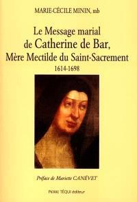 Le message marial de Catherine de Bar : Mère mectilde du Saint-Sacrement, 1614-1698