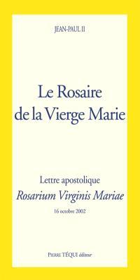Le rosaire de la Vierge Marie : lettre apostolique