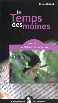 Le temps des moines. Volume 3, De matines à complies