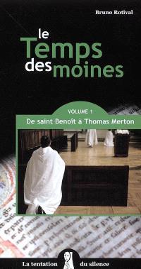 Le temps des moines. Volume 1, De saint Benoît à Thomas Merton