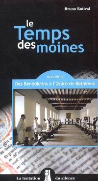 Le temps des moines. Volume 2, Des Bénédictins à l'ordre de Bethléem